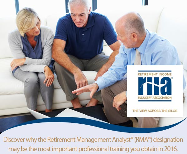 Discover why the Retirement Management Analyst® (RMA®) designation may be the most important professional training you obtain in 2016.
